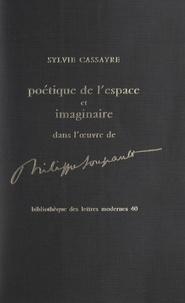 Sylvie Cassayre - Poétique de l'espace et imaginaire dans l'œuvre de Philippe Soupault.
