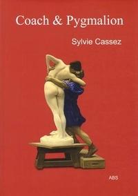 Sylvie Cassez - Coach et Pygmalion - Pièce en 11 actes.