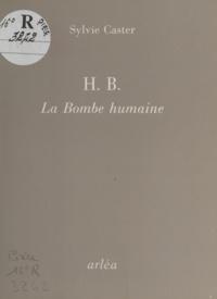 Sylvie Caster - H. B., la Bombe humaine.