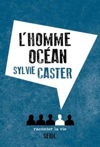 Sylvie Caster - L'Homme océan.