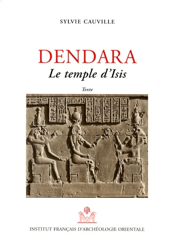 Sylvie Cauville et Alain Lecler - Dendara Le Temple d'Isis en 2 tomes - Tome 1, Textes ; Tome 2, Planches.