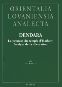 Sylvie Cauville - Dendara - Le pronaos du temple d'Hathor : Analyse de la décoration.