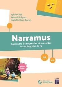 Sylvie Cèbe et Roland Goigoux - Narramus GS-CP - Apprendre à comprendre et à raconter Les trois grains de riz (album inclus). 1 Cédérom