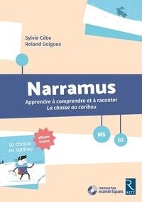 Sylvie Cèbe et Roland Goigoux - Narramus MS-GS - Apprendre à comprendre et à raconter - La chasse au caribou. 1 Cédérom