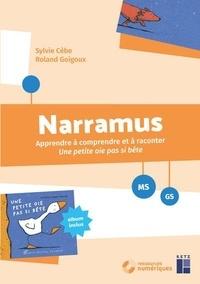 Sylvie Cèbe et Roland Goigoux - Narramus MS-GS - Apprendre à comprendre et à raconter Une petite oie pas si bête (album inclus). 1 Cédérom
