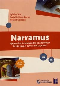 Sylvie Cèbe et Isabelle Roux-Baron - Narramus MS-PS - Apprendre à comprendre et à raconter Petite taupe, ouvre-moi ta porte ! (album inclus). 1 Cédérom