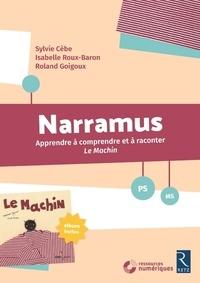 Sylvie Cèbe et Isabelle Roux-Baron - Narramus PS-MS - Apprendre à comprendre et à raconter Le machin (album inclus). 1 Cédérom
