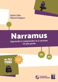 Sylvie Cèbe et Roland Goigoux - Narramus PS-MS - Apprendre à comprendre et à raconter Un peu perdu (album inclus). 1 Cédérom
