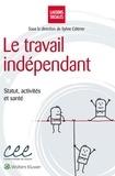 Sylvie Célérier - Le travail indépendant - Statut, activités et santé.