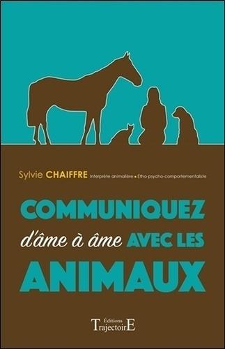 Sylvie Chaiffre - Communiquez d'âme à âme avec les animaux - Développement personnel.