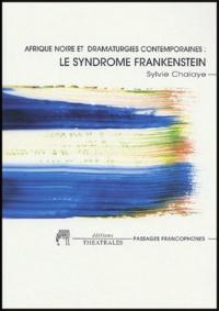 Sylvie Chalaye - Afrique noire et dramaturgies contemporaines : le syndrome Frankenstein.