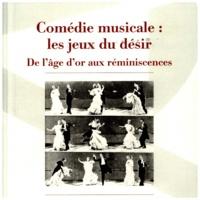 Sylvie Chalaye - Comédie musicale : les jeux du désir - De l'âge d'or aux réminiscences.