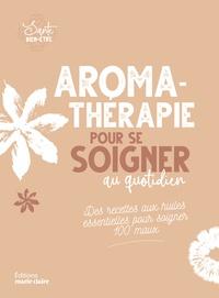Sylvie Charier - Aromathérapie pour se soigner au quotidien - Des recettes aux huiles essentielles pour soigner 100 maux.