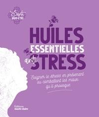 Sylvie Charier - Huiles essentielles anti-stress - Soigner le stress en prévenant ou combattant les maux qu'il provoque.