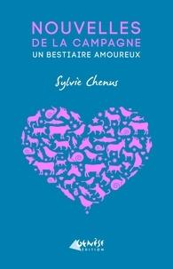 Sylvie Chenus - Nouvelles de la campagne / Un bestiaire amoureux.