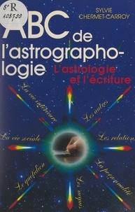 Sylvie Chermet-Carroy et Michel Grancher - ABC de l'astrographologie.