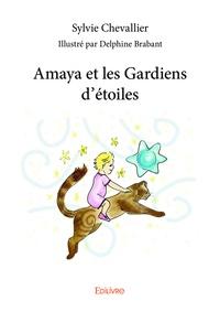 Sylvie Chevallier et Delphine Brabant - Amaya et les Gardiens d'étoiles.