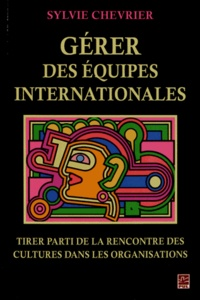 Gérer des équipes internationales- Tirer parti de la rencontre des cultures dans les organisations - Sylvie Chevrier |