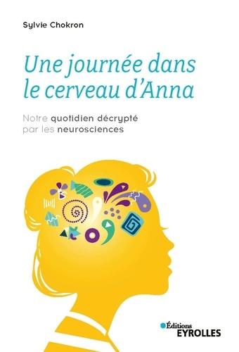 Une journée dans le cerveau d'Anna. Notre quotidien décrypté par les neurosciences