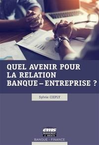 Quel avenir pour la relation banque-entreprise ? - Sylvie Cieply |