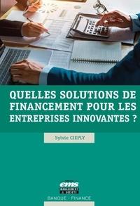 Sylvie Cieply - Quelles solutions de financement pour les entreprises innovantes ?.