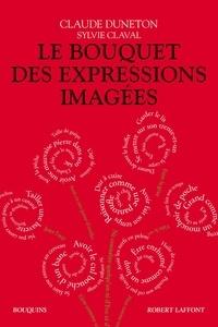 Sylvie Claval et Claude Duneton - Le Bouquet des expressions imagées.