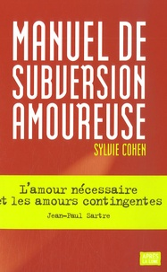 Sylvie Cohen - Manuel de subversion amoureuse.