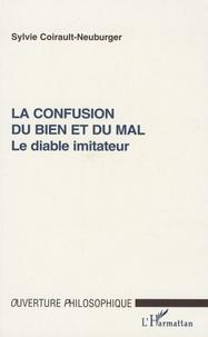 Sylvie Coirault-Neuburger - La confusion du bien et du mal - Le diable imitateur.