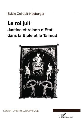 Sylvie Coirault-Neuburger - Le roi juif - Justice et raison d'état dans la Bible et le Talmud.