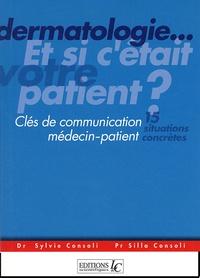 Sylvie Consoli et Silla Consoli - Dermatologie... Et si c'était votre patient? - Clés de communication médecin-patient.