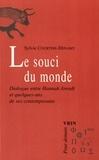 Sylvie Courtine-Denamy - Le souci du monde - Dialogue entre Hannah Arendt et quelques-uns de ses contemporains.
