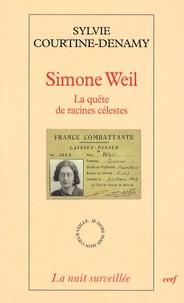 Sylvie Courtine-Denamy - Simone Weil - La quête de racines célestes.