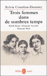 Sylvie Courtine-Denamy - Trois femmes dans de sombres temps - Edith Stein, Hannah Arendt, Simone Weil ou Amor fati, amor mundi.
