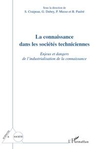 Sylvie Craipeau et Gérard Dubey - La connaissance dans les sociétés techniciennes - Enjeux et dangers de l'industrialisation de la connaissance.