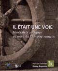 Sylvie Crogiez-Pétrequin et Christine Hoët-van Cauwenberghe - Il était une voie - Itinéraires antiques au nord de l'Empire romain, édition bilingue français-néerlandais.