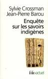 Sylvie Crossman et Jean-Pierre Barou - Enquête sur les savoirs indigènes.