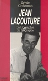 Sylvie Crossman - Jean Lacouture - La biographie du biographe.