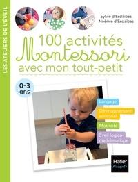 Sylvie d' Esclaibes et Noémie d' Esclaibes - 100 activités Montessori avec mon tout-petit - 0-3 ans.