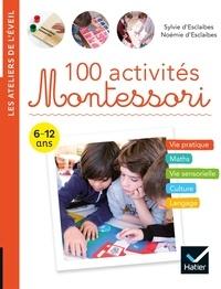 Sylvie d' Esclaibes et Noemie d' Esclaibes - 100 activités Montessori.