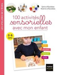 Sylvie d' Esclaibes et Noémie d' Esclaibes - 100 activités sensorielles avec mon enfant - 0-6 ans.