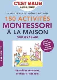 Sylvie d' Esclaibes et Noémie d' Esclaibes - 150 activités Montessori à la maison.