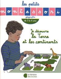 Sylvie d' Esclaibes et Noémie d' Esclaibes - Je découvre la Terre et les continents - De 3 à 6 ans.