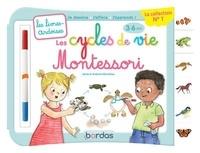 Sylvie d' Esclaibes et Noémie d' Esclaibes - Les cycles de vie Montessori - Avec 1 feutre effaçable 2 couleurs.