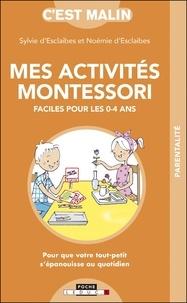Sylvie d' Esclaibes et Noémie d' Esclaibes - Mes activites Montessori faciles pour les 0-4 ans.