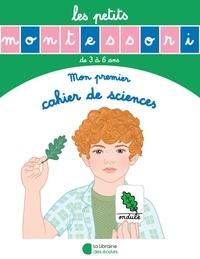 Sylvie d' Esclaibes et Noémie d' Esclaibes - Mon premier cahier de sciences.