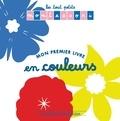 Sylvie d' Esclaibes et Noémie d' Esclaibes - Mon premier livre en couleurs.