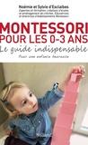 Sylvie d' Esclaibes et Noémie d' Esclaibes - Montessori pour les 0-3 ans : le guide indispensable - Pour une enfance heureuse.