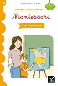 Sylvie d'Esclaibes et Noémie D'esclaibes - Premières lectures autonomes Montessori Niveau 3 - Sam l'Américain.