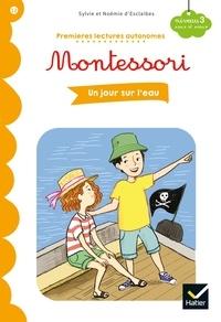 Sylvie d'Esclaibes et Noémie D'esclaibes - Premières lectures autonomes Montessori Niveau 3 - Un jour sur l'eau.