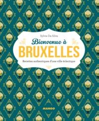Sylvie Da Silva et Virginie Garnier - Bienvenue à Bruxelles - Plus de 50 recettes authentiques d'une ville éclectique.